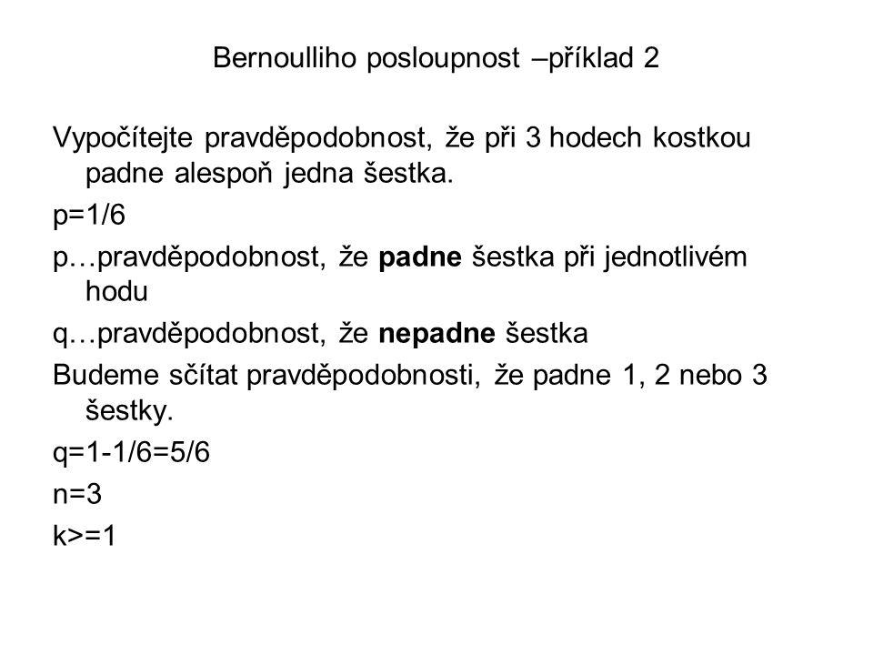 Bernoulliho posloupnost –příklad 2 Vypočítejte pravděpodobnost, že při 3 hodech kostkou padne alespoň jedna šestka. p=1/6 p…pravděpodobnost, že padne