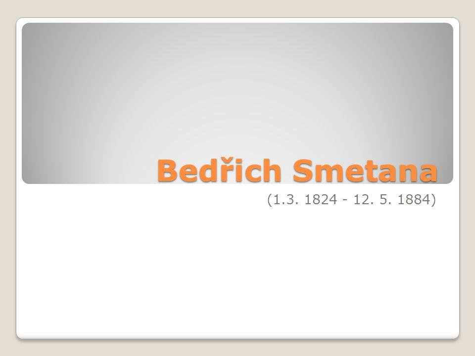 Bedřich Smetana (1.3. 1824 - 12. 5. 1884)