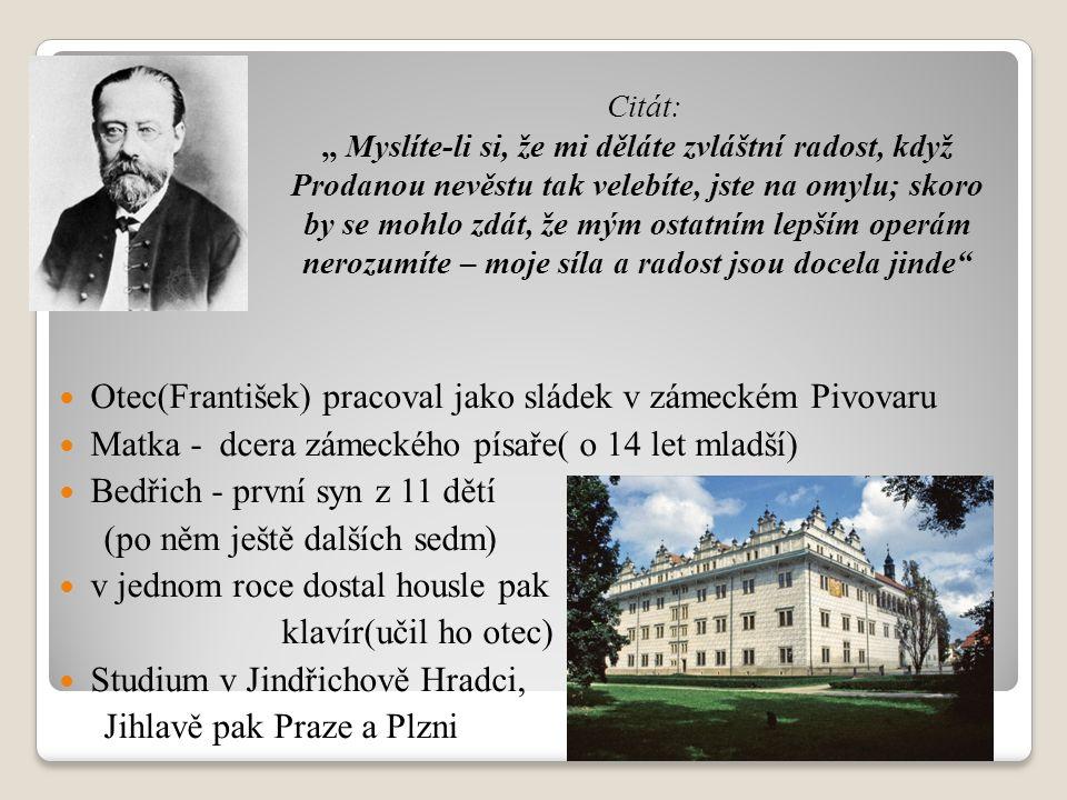 Otec(František) pracoval jako sládek v zámeckém Pivovaru Matka - dcera zámeckého písaře( o 14 let mladší) Bedřich - první syn z 11 dětí (po něm ještě