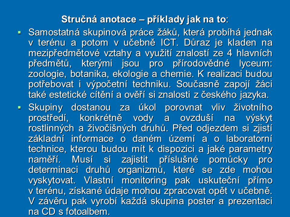 Stručná anotace – příklady jak na to:  Samostatná skupinová práce žáků, která probíhá jednak v terénu a potom v učebně ICT.