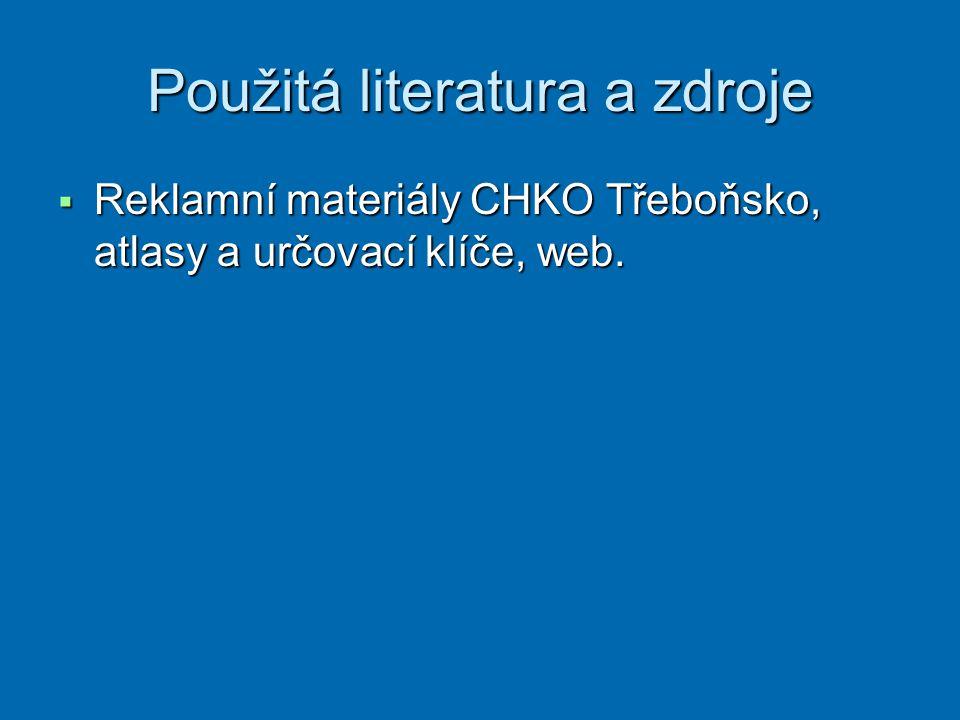Použitá literatura a zdroje  Reklamní materiály CHKO Třeboňsko, atlasy a určovací klíče, web.