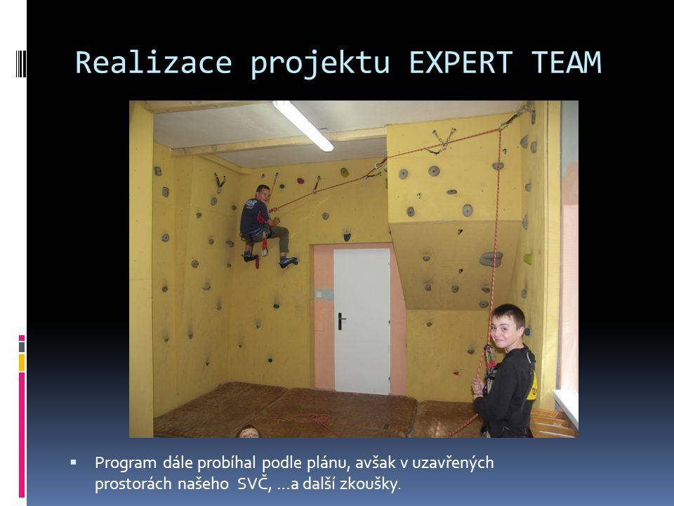 Realizace projektu EXPERT TEAM  Program dále probíhal podle plánu, avšak v uzavřených prostorách našeho SVČ, …a další zkoušky.