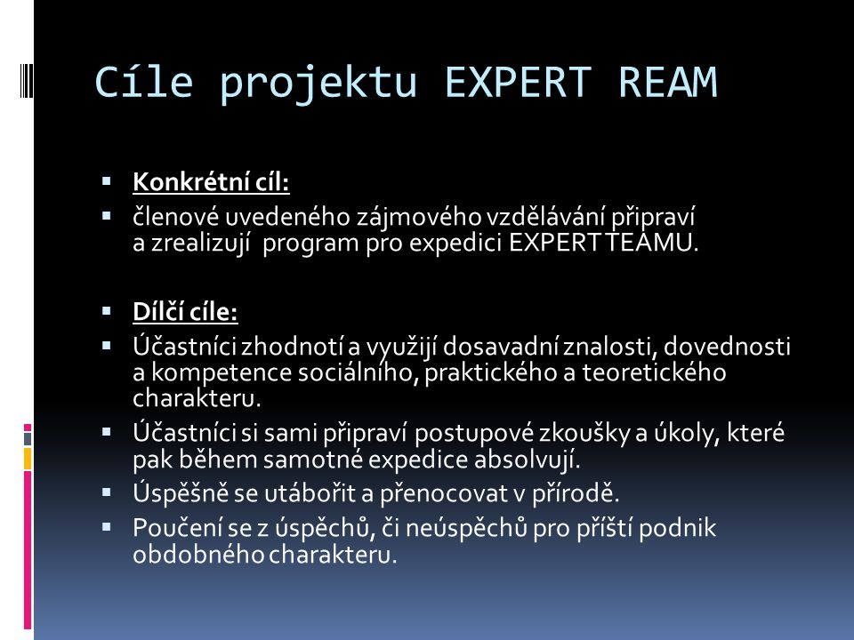 Cíle projektu EXPERT REAM  Konkrétní cíl:  členové uvedeného zájmového vzdělávání připraví a zrealizují program pro expedici EXPERT TEAMU.