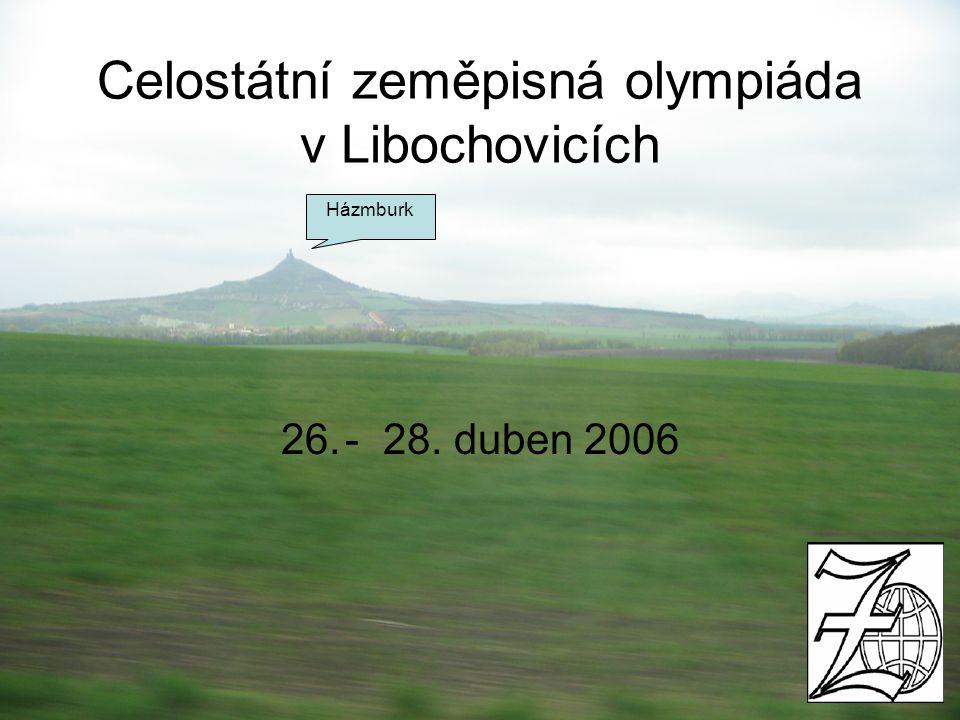 Celostátní zeměpisná olympiáda v Libochovicích 26.- 28. duben 2006 Házmburk