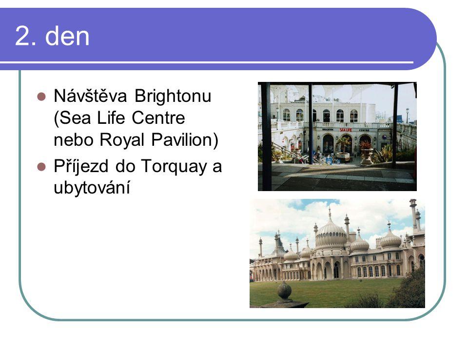 2. den Návštěva Brightonu (Sea Life Centre nebo Royal Pavilion) Příjezd do Torquay a ubytování