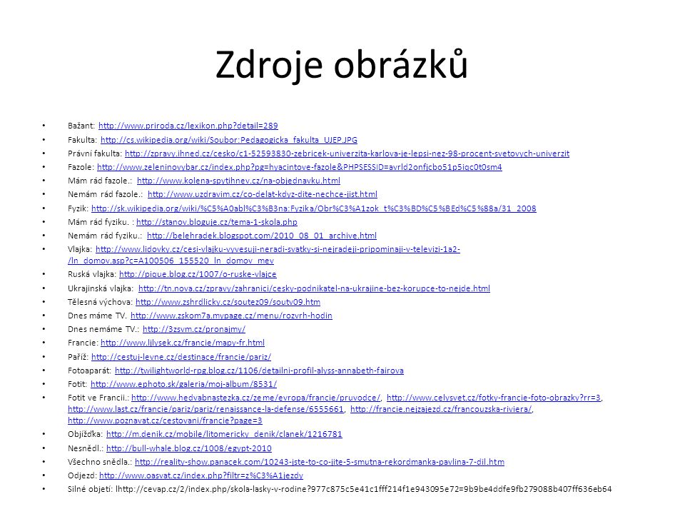 Zdroje obrázků Bažant: http://www.priroda.cz/lexikon.php?detail=289http://www.priroda.cz/lexikon.php?detail=289 Fakulta: http://cs.wikipedia.org/wiki/