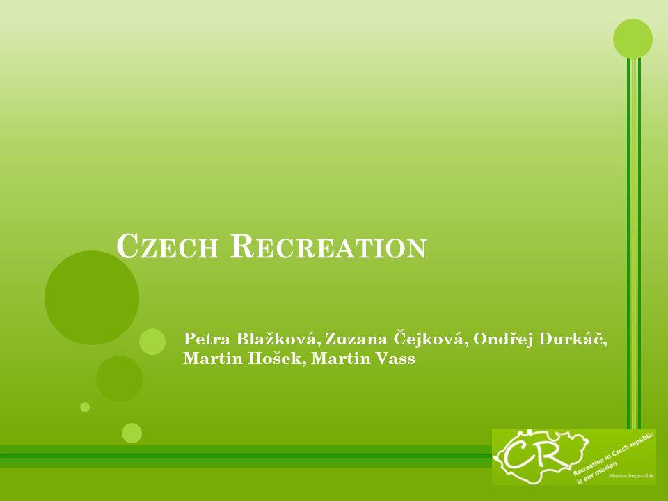 C ZECH R ECREATION Petra Blažková, Zuzana Čejková, Ondřej Durkáč, Martin Hošek, Martin Vass