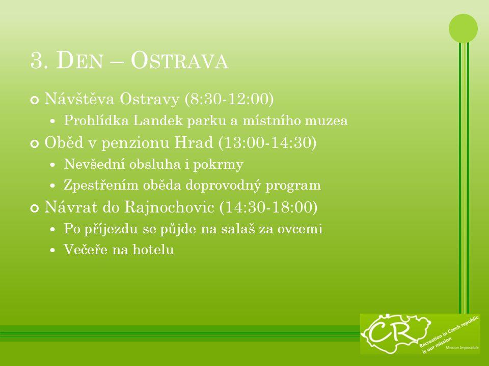 3. D EN – O STRAVA Návštěva Ostravy (8:30-12:00) Prohlídka Landek parku a místního muzea Oběd v penzionu Hrad (13:00-14:30) Nevšední obsluha i pokrmy