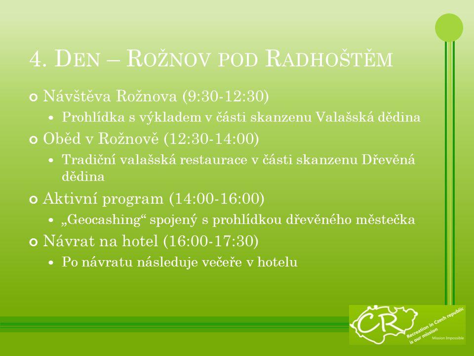 4. D EN – R OŽNOV POD R ADHOŠTĚM Návštěva Rožnova (9:30-12:30) Prohlídka s výkladem v části skanzenu Valašská dědina Oběd v Rožnově (12:30-14:00) Trad
