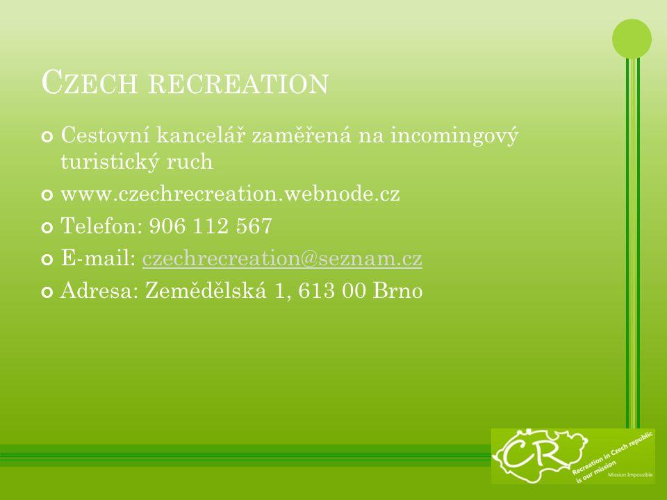 C ZECH RECREATION Cestovní kancelář zaměřená na incomingový turistický ruch www.czechrecreation.webnode.cz Telefon: 906 112 567 E-mail: czechrecreation@seznam.czczechrecreation@seznam.cz Adresa: Zemědělská 1, 613 00 Brno