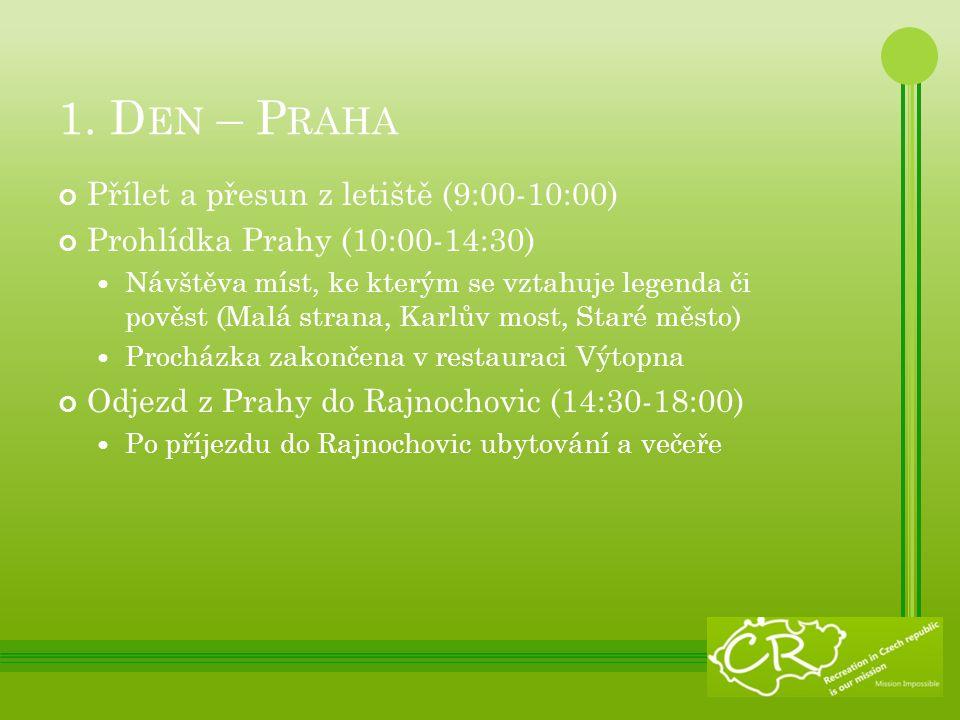 1. D EN – P RAHA Přílet a přesun z letiště (9:00-10:00) Prohlídka Prahy (10:00-14:30) Návštěva míst, ke kterým se vztahuje legenda či pověst (Malá str