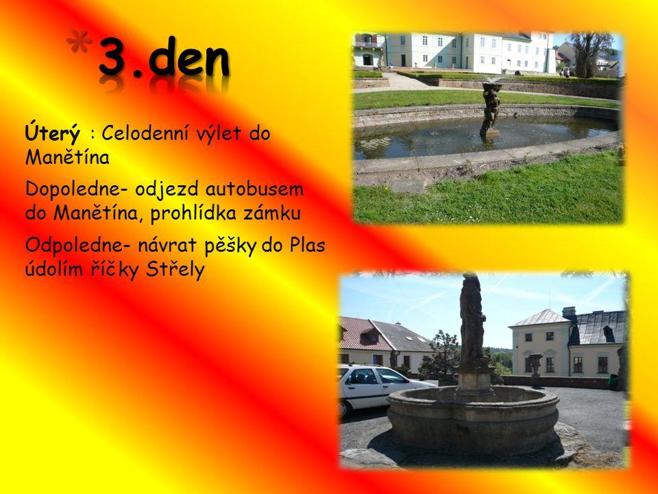 Úterý : Celodenní výlet do Manětína Dopoledne- odjezd autobusem do Manětína, prohlídka zámku Odpoledne- návrat pěšky do Plas údolím říčky Střely