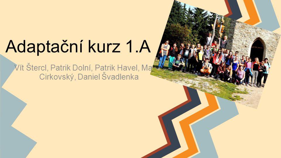 Adaptační kurz 1.A Vít Štercl, Patrik Dolní, Patrik Havel, Martin Cirkovský, Daniel Švadlenka