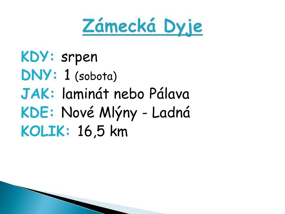KDY: srpen DNY: 1 (sobota) JAK: laminát nebo Pálava KDE: Nové Mlýny - Ladná KOLIK: 16,5 km