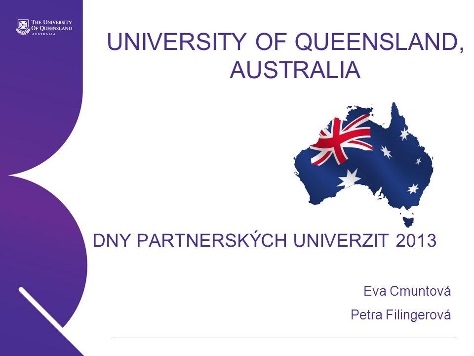 UNIVERSITY OF QUEENSLAND, AUSTRALIA DNY PARTNERSKÝCH UNIVERZIT 2013 Eva Cmuntová Petra Filingerová