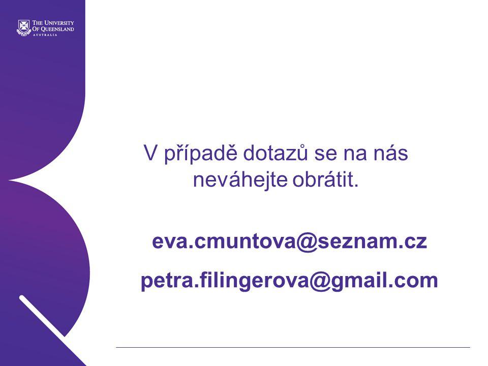 V případě dotazů se na nás neváhejte obrátit. eva.cmuntova@seznam.cz petra.filingerova@gmail.com