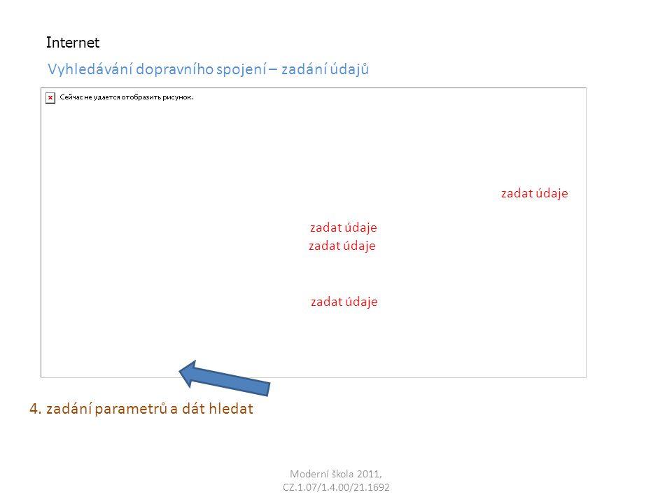 Moderní škola 2011, CZ.1.07/1.4.00/21.1692 Internet Vyhledávání dopravního spojení – zadání údajů 4.