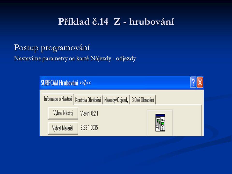 Příklad č.14 Z - hrubování Postup programování Nastavíme parametry na kartě Nájezdy - odjezdy