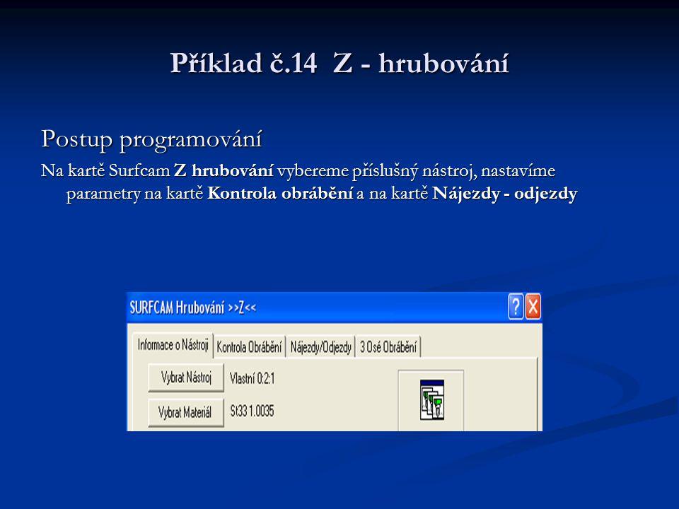 Příklad č.14 Z - hrubování Postup programování Na kartě Surfcam Z hrubování vybereme příslušný nástroj, nastavíme parametry na kartě Kontrola obrábění