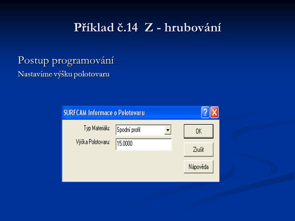 Příklad č.14 Z - hrubování Postup programování Při výběru vnitřní půlkulové plochy vybereme NC 3osé Z hrubování a klikneme dovnitř půlkulové plochy