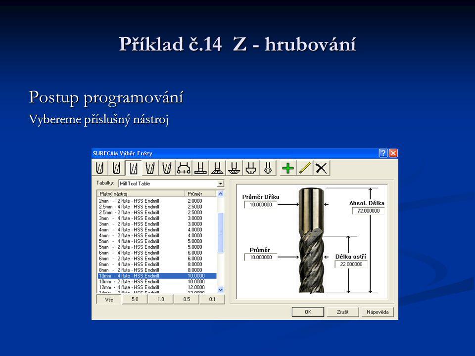 Příklad č.14 Z - hrubování Postup programování Nastavíme parametry na kartě Kontrola Obrábění
