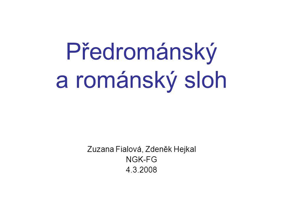 Předrománský a románský sloh Zuzana Fialová, Zdeněk Hejkal NGK-FG 4.3.2008