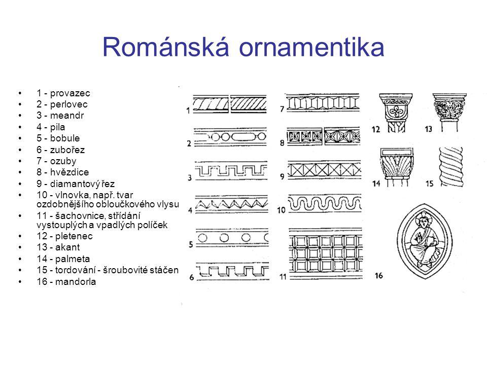 Románská ornamentika 1 - provazec 2 - perlovec 3 - meandr 4 - pila 5 - bobule 6 - zubořez 7 - ozuby 8 - hvězdice 9 - diamantový řez 10 - vlnovka, např