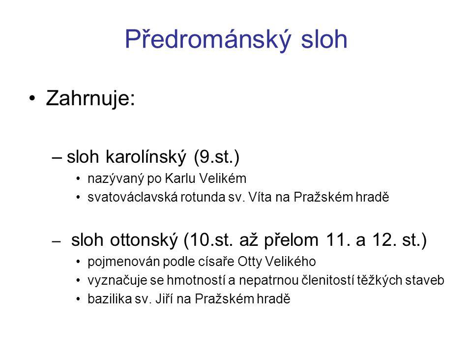 Předrománský sloh Zahrnuje: –sloh karolínský (9.st.) nazývaný po Karlu Velikém svatováclavská rotunda sv. Víta na Pražském hradě – sloh ottonský (10.s