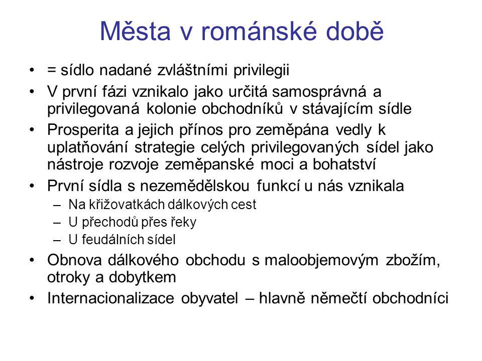 Města v románské době = sídlo nadané zvláštními privilegii V první fázi vznikalo jako určitá samosprávná a privilegovaná kolonie obchodníků v stávajíc