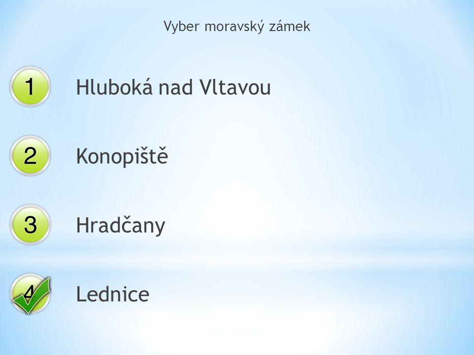 Vyber moravský zámek Hluboká nad Vltavou Konopiště Hradčany Lednice