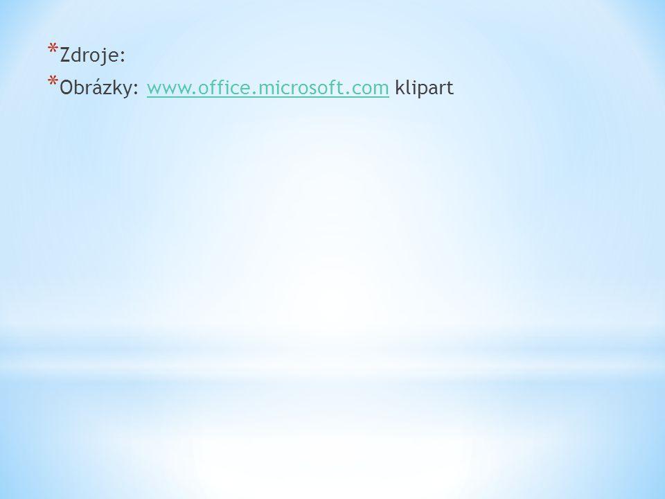 * Zdroje: * Obrázky: www.office.microsoft.com klipartwww.office.microsoft.com