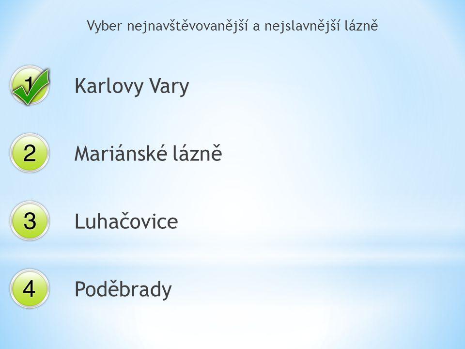 Vyber nejnavštěvovanější a nejslavnější lázně Karlovy Vary Mariánské lázně Luhačovice Poděbrady