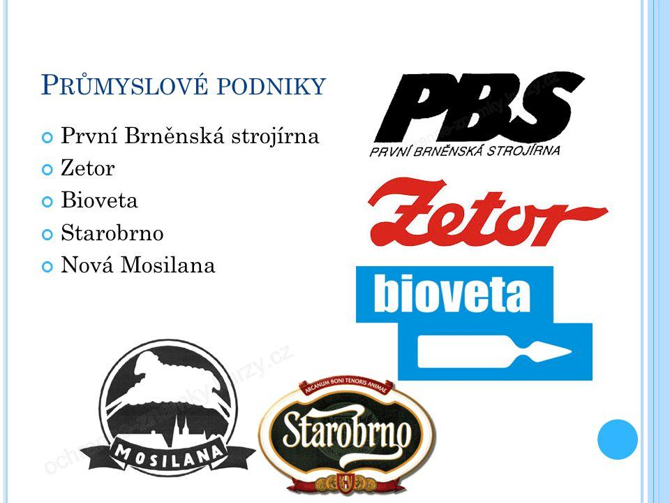 P RŮMYSLOVÉ PODNIKY První Brněnská strojírna Zetor Bioveta Starobrno Nová Mosilana
