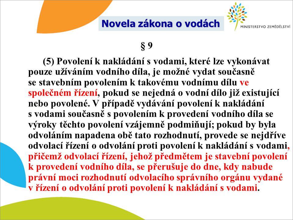 § 9 (5) Povolení k nakládání s vodami, které lze vykonávat pouze užíváním vodního díla, je možné vydat současně se stavebním povolením k takovému vodn