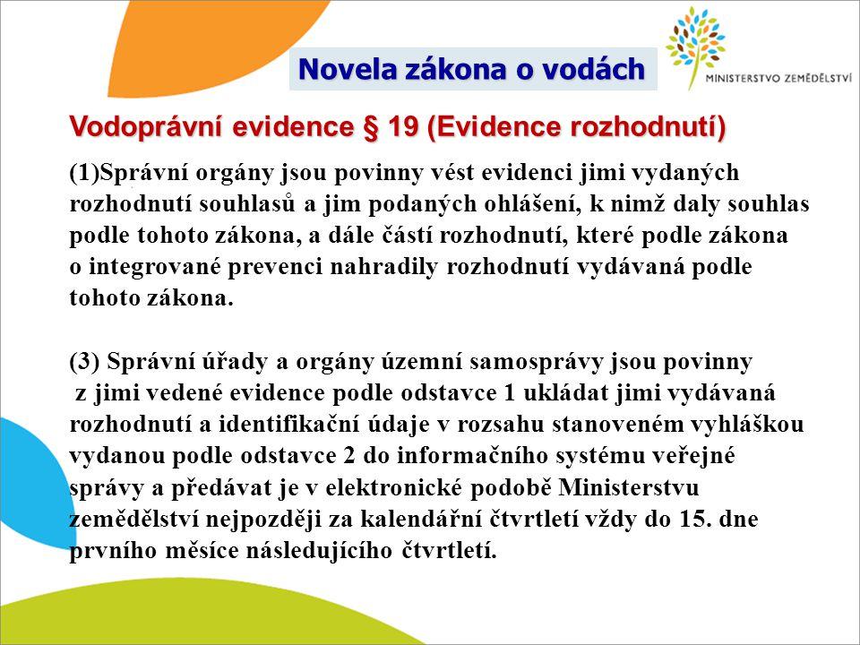 Vodoprávní evidence § 19 (Evidence rozhodnutí) (1)Správní orgány jsou povinny vést evidenci jimi vydaných rozhodnutí souhlasů a jim podaných ohlášení,