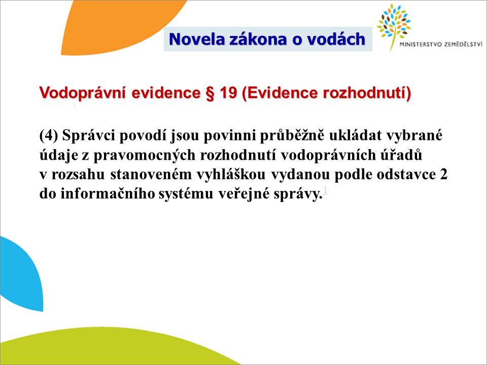 Vodoprávní evidence § 19 (Evidence rozhodnutí) (4) Správci povodí jsou povinni průběžně ukládat vybrané údaje z pravomocných rozhodnutí vodoprávních ú