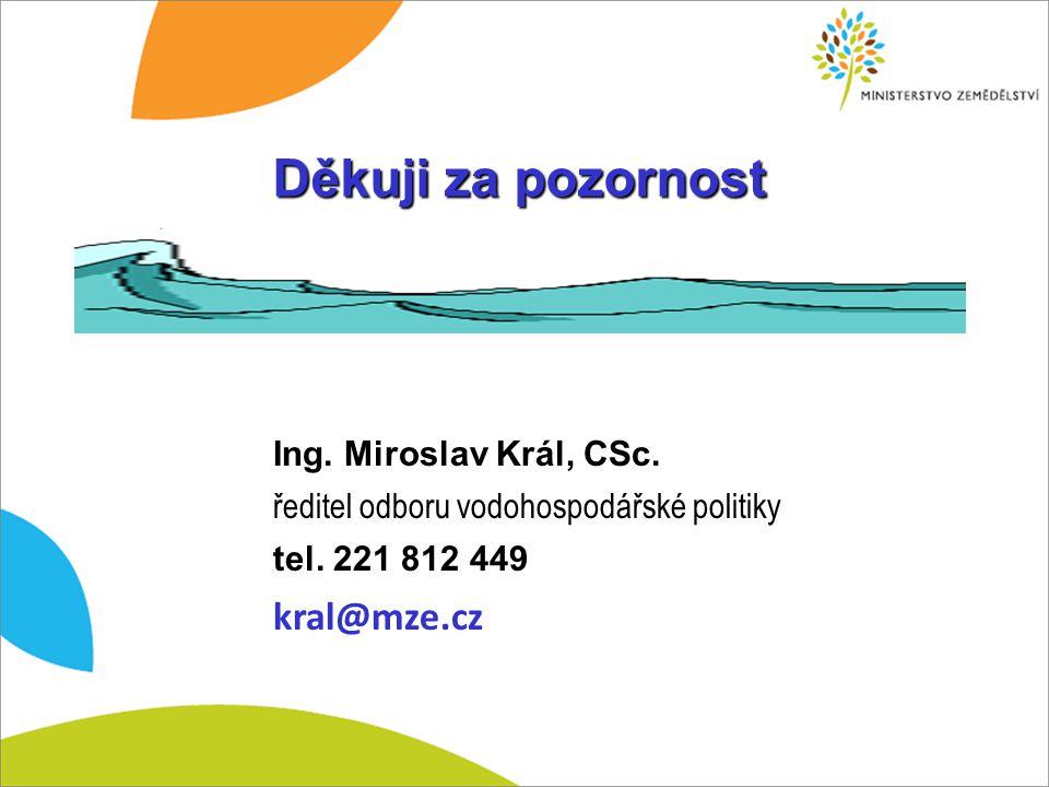 Děkuji za pozornost Ing. Miroslav Král, CSc. ředitel odboru vodohospodářské politiky tel. 221 812 449 kral@mze.cz