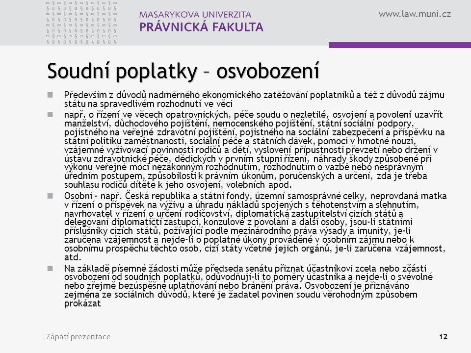 www.law.muni.cz Zápatí prezentace12 Soudní poplatky – osvobození Především z důvodů nadměrného ekonomického zatěžování poplatníků a též z důvodů zájmu