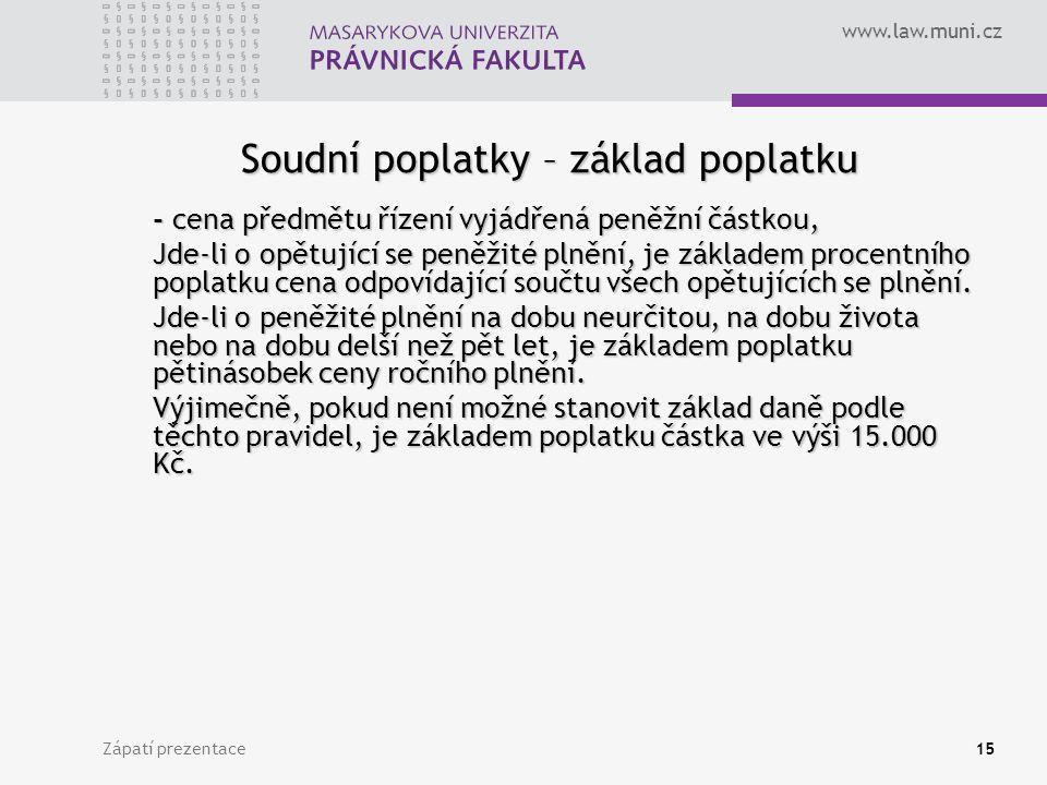 www.law.muni.cz Zápatí prezentace15 Soudní poplatky – základ poplatku - cena předmětu řízení vyjádřená peněžní částkou, Jde-li o opětující se peněžité