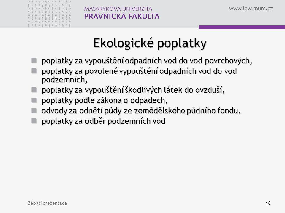 www.law.muni.cz Zápatí prezentace18 Ekologické poplatky poplatky za vypouštění odpadních vod do vod povrchových, poplatky za vypouštění odpadních vod
