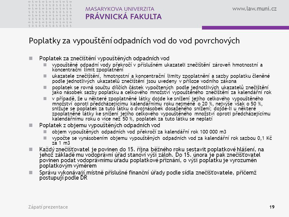 www.law.muni.cz Zápatí prezentace19 Poplatky za vypouštění odpadních vod do vod povrchových Poplatek za znečištění vypouštěných odpadních vod vypouště