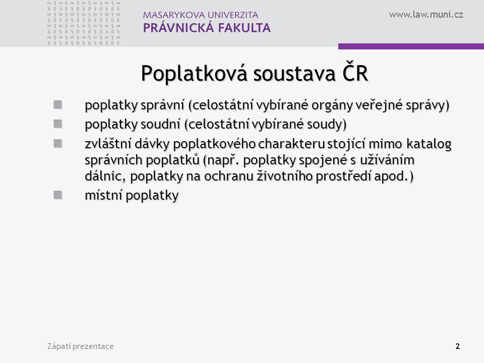 www.law.muni.cz Zápatí prezentace2 Poplatková soustava ČR poplatky správní (celostátní vybírané orgány veřejné správy) poplatky správní (celostátní vy