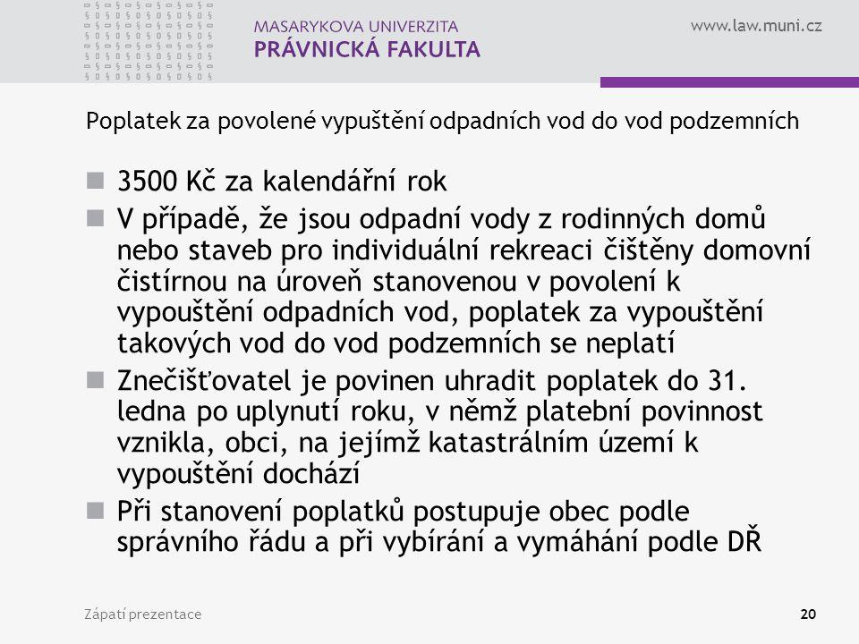 www.law.muni.cz Zápatí prezentace20 Poplatek za povolené vypuštění odpadních vod do vod podzemních 3500 Kč za kalendářní rok V případě, že jsou odpadn