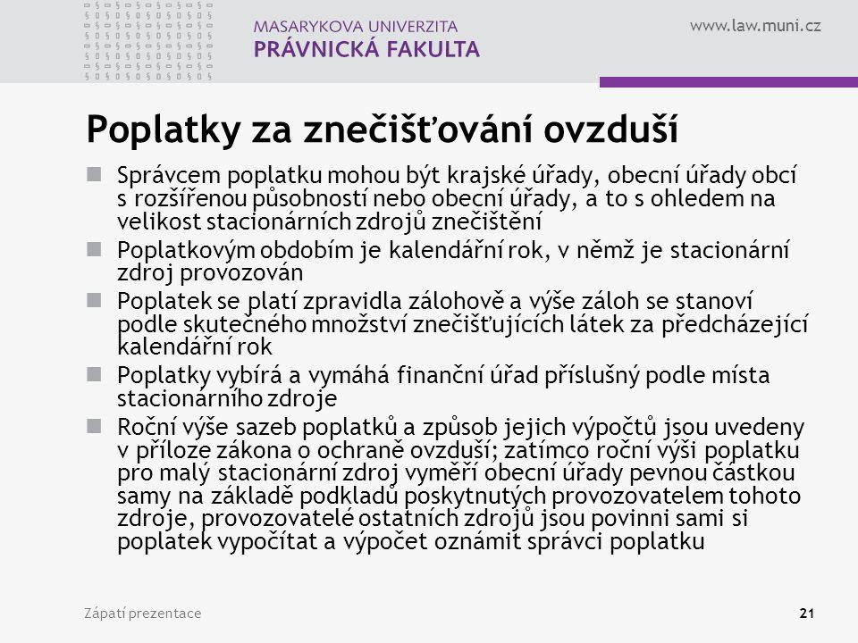 www.law.muni.cz Zápatí prezentace21 Poplatky za znečišťování ovzduší Správcem poplatku mohou být krajské úřady, obecní úřady obcí s rozšířenou působno