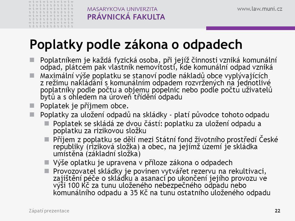 www.law.muni.cz Zápatí prezentace22 Poplatky podle zákona o odpadech Poplatníkem je každá fyzická osoba, při jejíž činnosti vzniká komunální odpad, pl