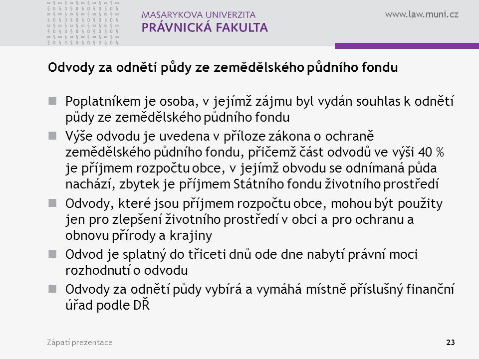 www.law.muni.cz Zápatí prezentace23 Odvody za odnětí půdy ze zemědělského půdního fondu Poplatníkem je osoba, v jejímž zájmu byl vydán souhlas k odnět