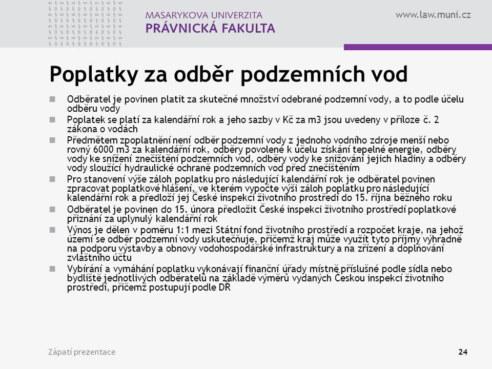 www.law.muni.cz Zápatí prezentace24 Poplatky za odběr podzemních vod Odběratel je povinen platit za skutečné množství odebrané podzemní vody, a to pod