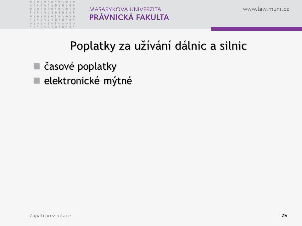 www.law.muni.cz Zápatí prezentace25 Poplatky za užívání dálnic a silnic časové poplatky časové poplatky elektronické mýtné elektronické mýtné