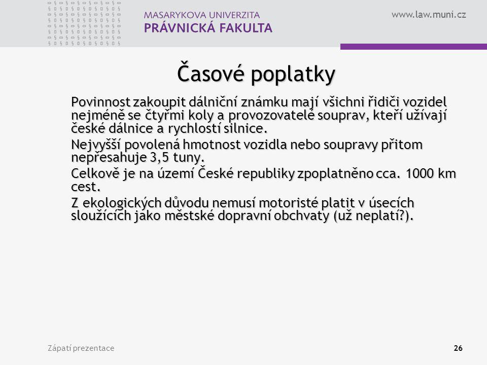 www.law.muni.cz Zápatí prezentace26 Časové poplatky Povinnost zakoupit dálniční známku mají všichni řidiči vozidel nejméně se čtyřmi koly a provozovat