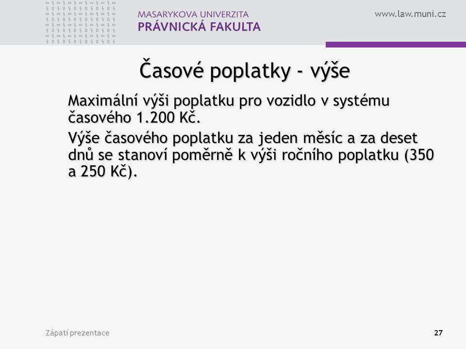 www.law.muni.cz Zápatí prezentace27 Časové poplatky - výše Maximální výši poplatku pro vozidlo v systému časového 1.200 Kč. Výše časového poplatku za